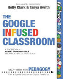 The Google Infused Classroom A Guidebook To Making Thinking Visible And Amplifying Student Voice Book PDF