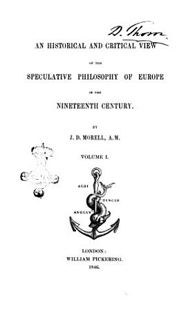 An Historical and Critical View of the Speculative Philosophy of Europe in the Nineteenth Century by J D  Morell PDF