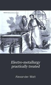 Electro-metallurgy practically treated