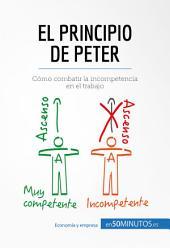 El principio de Peter: Cómo combatir la incompetencia en el trabajo