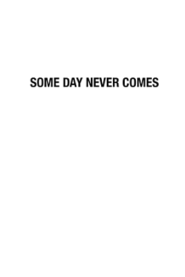 Some Day Never Comes