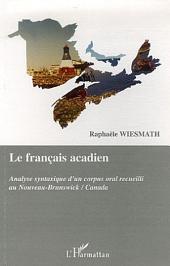 Le français acadien: Analyse syntaxique d'un corpus oral recueilli au Nouveau-Brunswick/Canada
