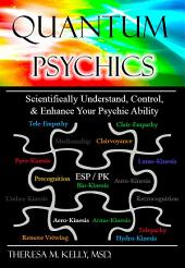 Quantum Psychics - Scientifically Understand, Control and Enhance Your Psychic Ability (2nd Edition)