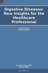 Digestive Diseases: New Insights for the Healthcare Professional: 2013 Edition: ScholarlyBrief