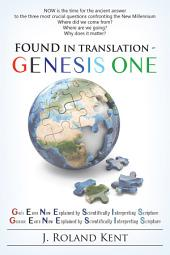 Found in Translation - GENESIS ONE: Gods Earth Now Explained by Scientifically Interpreting Scripture. Geologic Earth Now Explained by Scientifically Interpreting Scripture.