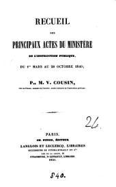 Recueil des principaux actes du Ministère de l'instruction publique, du 1er mars au 28 octobre 1840, par V. Cousin