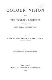 Colour Vision: Being the Tyndall Lectures Delivered in 1894 at the Royal Institute