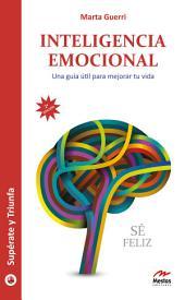 Inteligencia emocional: Una guía útil para mejorar tu vida