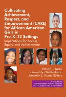 Cultivating Achievement  Respect  and Empowerment  CARE  for African American Girls in PreK 12 Settings PDF
