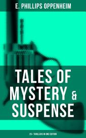 Tales of Mystery & Suspense: 25+ Thrillers in One Edition: The Great Impersonation, The Double Traitor, The Black Box, The Devil's Paw, A Maker Of History, The New Tenant, The Cinema Murder, The Box With Broken Seals, The World's Great Snare...