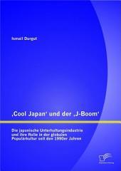 ,Cool Japan' und der ,J-Boom': Die japanische Unterhaltungsindustrie und ihre Rolle in der globalen Populärkultur seit den 1990er Jahren