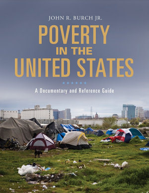 Poverty in the United States  A Documentary and Reference Guide