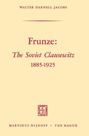 Frunze: The Soviet Clausewitz 1885–1925