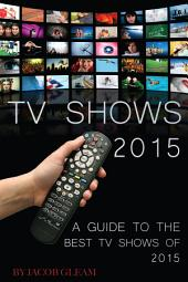 TV Shows 2015: A Guide to the Best Shows of 2015