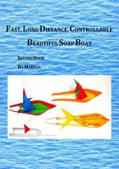 Fast, Long Distance, Controllable, Beautiful Soap Boat 2 (second) Book: Bigger, faster, and more beautiful Marangoni effect boats, torpedo or semi-submarine is also described.