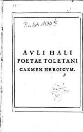 Auli Hali poëtae Burgidalensis, civisque Toletani De Adventu in Hispanias S. Iacobi Zebedaei filii, cognomento Maioris, Apostoli, et Unicae Hispaniarum Tutelae carmen heroicum