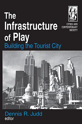 The Infrastructure of Play: Building the Tourist City