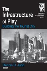 The Infrastructure of Play  Building the Tourist City PDF