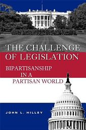 The Challenge of Legislation: Bipartisanship in a Partisan World
