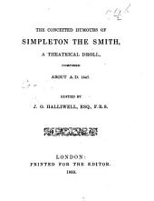 The Conceited Humours of Simpleton the Smith, a Theatrical Droll, Composed about A.D. 1647. Edited by J. O. Halliwell