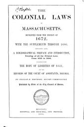 The Colonial Laws of Massachusetts: Reprinted from the Edition of 1672 with the Supplements Through 1686 : Containing Also a Bibliographical Preface and Introduction Treating of All the Printed Laws from 1649 to 1686 : Together with the Body of Liberties of 1641, and the Records of the Court of Assistants, 1641-1644