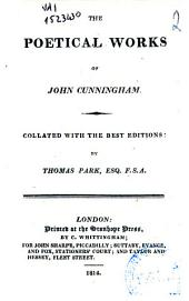 The Poetical Works of John Cunningham. Collated with the Best Editions by Thomas Park