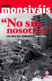 No sin nosotros: Los días del terremoto. 1985-2005