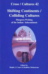 Shifting Continents/colliding Cultures: Diaspora Writing of the Indian Subcontinent