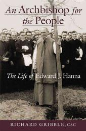 An Archbishop for the People: The Life of Edward J. Hanna
