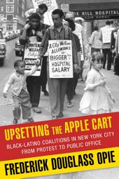 Upsetting the Apple Cart: Black-Latino Coalitions in New York City from Protest to Public Office