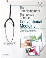 The Complementary Therapist s Guide to Conventional Medicine E Book PDF