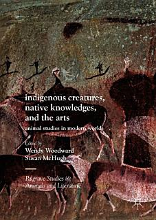 Indigenous Creatures  Native Knowledges  and the Arts Book