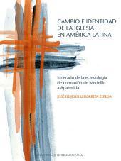 Cambio e identidad de la Iglesia en América Latina: Itinerario de la eclesiología de comunión de Medellín a Aparecida