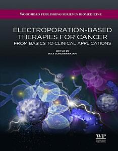 Electroporation Based Therapies for Cancer