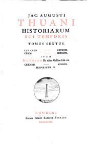 Jac. Augusti Thuani Historiarum sui temporis tomus primus [-septimus].: Lib. CXXIV-CXXXVIII, 1600-1607. Item Nic. Rigaltii De rebus Galliae lib. III, 1607-1610, Henricus IV