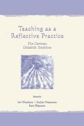 Teaching As A Reflective Practice: The German Didaktik Tradition