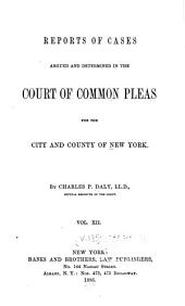 Reports of Cases Argued and Determined in the Court of Common Pleas for the City and County of New York: Volume 18