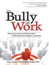 The Bully at Work: What You Can Do to Stop the Hurt and Reclaim Your Dignity on the Job, Edition 2