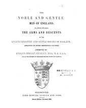 The noble and gentle men of England or, notes touching the arms and descents of the ancient knightly and gentle houses of England, arranged in their respective counties