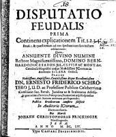 Disputatio Feudalis: Continens explicationem Tit. 1. 2. 3. 4. Feud 1. ...
