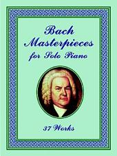 Bach Masterpieces for Solo Piano: 37 Works