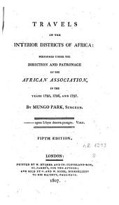 Travels in the Interior Districts of Africa: Performed Under the Direction and Patronage of the African Association in the Years 1795, 1796, and 1797