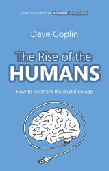 The Rise of the Humans: How to outsmart the digital deluge