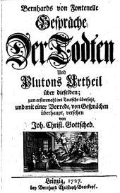 Bernhards von Fontenelle Gespräche der Todten und Plutons Urtheil über dieselben;: zum erstenmahl ins Teutche übersetzt, und mit einer Vorrede, von Gesprächen überhaupt,