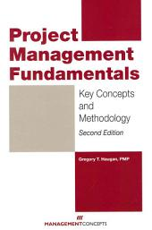 Project Management Fundamentals: Key Concepts and Methodology, Second Edition