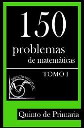 150 Problemas de Matemáticas para Quinto de Primaria (Tomo 1)
