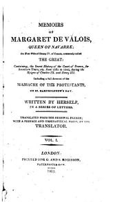 Memoirs of Margaret de Valois, Queen of Navarre; the First Wife of Henry IV, of France, Commonly Called the Great: Containing, the Secret History of the Court of France, for Seventeen Years, Viz. from 1565 to 1582, During the Reigns of Charles IX, and Henry III, Including a Full Account of the Massacre of the Protestants on St. Bartholomew's Day, Volume 1