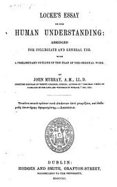 Locke's Essay on the Human Understanding; abridged for collegiate and general use. With a preliminary outline of the plan of the original work. By J. Murray