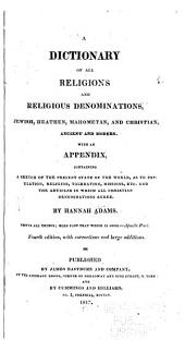 A Dictionary of All Religions and Religious Denominations, Jewish, Heathen, Mahometan and Christian, Ancient and Modern: With an Appendix, Containing a Sketch of the Present State of the World, as to Population, Religion, Toleration, Missions, Etc., and the Articles in which All Christian Denomination Agree