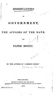 Dissertations on Government, the Affairs of the Bank, and Paper Money
